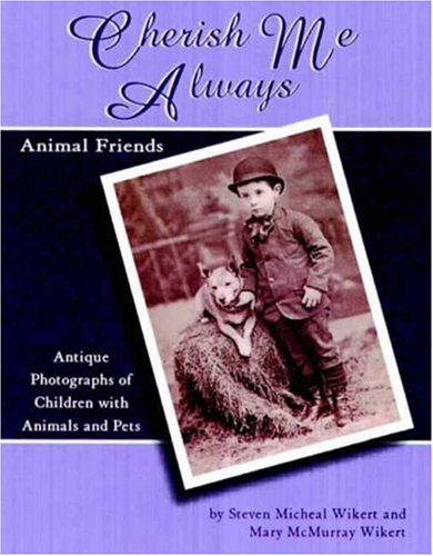 Cherish Me Always: Animal Friends, Antique Photographs of Children with Animals and Pets ebook