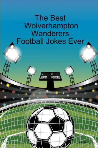 The best wolverhampton wanderers football jokes ever Wolverhampton Football