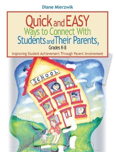 Quick and Easy Ways to Connect with Students and Their Parents, Grades K-8: Improving Student Achievement Through Parent Involvement