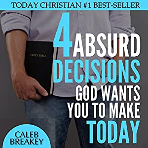 4 Absurd Decisions God Wants You to Make Today Audiobook