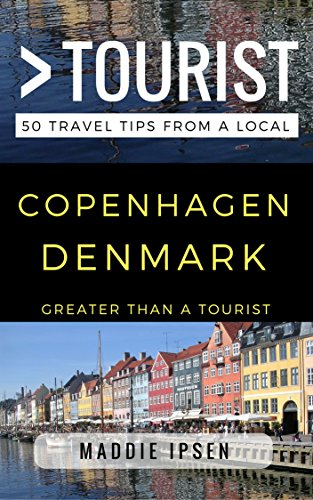 Greater Than a Tourist – Copenhagen Denmark: 50 Travel Tips from a Local