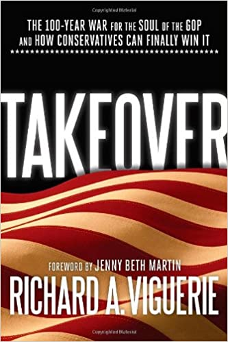 b2870fc18 Takeover  The 100-Year War for the Soul of the GOP and How Conservatives Can  Finally Win It  Richard A. Viguerie
