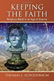 img - for Keeping the Faith: Religious Belief in an Age of Science by Thomas J. Schoenbaum (2007-11-27) book / textbook / text book