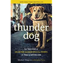 Thunder Dog: The True Story of a Blind Man, His Guide Dog, and the Triumph of Trust