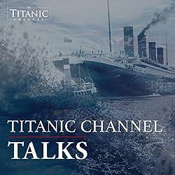 Titanic Channel Talks