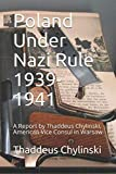 Poland Under Nazi Rule 1939-1941: A Report by Thaddeus Chylinski, American Vice Consul in Warsaw
