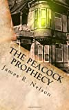 The Peacock Prophecy, James Nelson, 146638428X