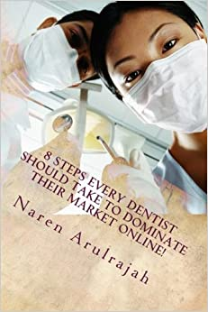 8 Steps Every Dentist Should Take to Dominate their Market Online!: An anthology from Ekwa Marketing, an online marketing company exclusively serving the medical and dental community.
