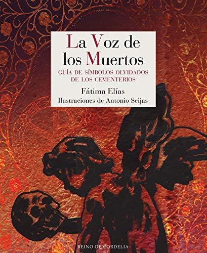 La voz de los muertos: Guía de símbolos olvidados de los cementerios: 15 (Reino de Cordelia) por Fátima Elías,Antonio Seijas,Luís Pousa