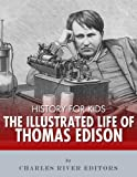 History for Kids: The Illustrated Life of Thomas Edison