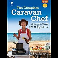The Complete Caravan Chef: Around Australia with 30 Ingredients