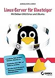 Linux-Server für Einsteiger: Mit Debian GNU/Linux und Ubuntu