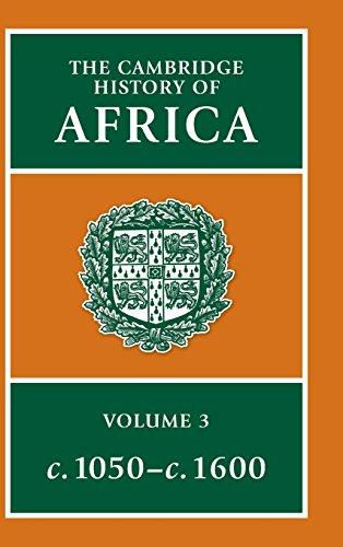 The Cambridge History of Africa, Vol. 3: c. 1050-c. 1600 (Volume 3)