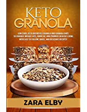 Keto Granola: Low Carb, Keto Breakfast Granola and Granola Bars to Enhance Weight Loss, Burn Fat, and Promote Healthy Living with Easy to Follow, Quick, and Delicious Recipes!
