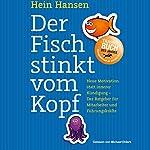 Der Fisch stinkt vom Kopf: Neue Motivation statt innere Kündigung - Der Ratgeber für Mitarbeiter und Führungskräfte | Hein Hansen