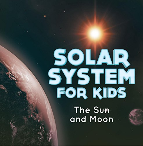 Solar System for Kids : The Sun and Moon: Universe for Kids (Children's Astronomy & Space Books)