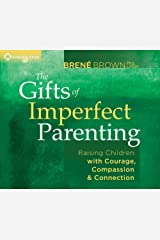 The Gifts of Imperfect Parenting: Raising Children with Courage, Compassion, and Connection Audio CD