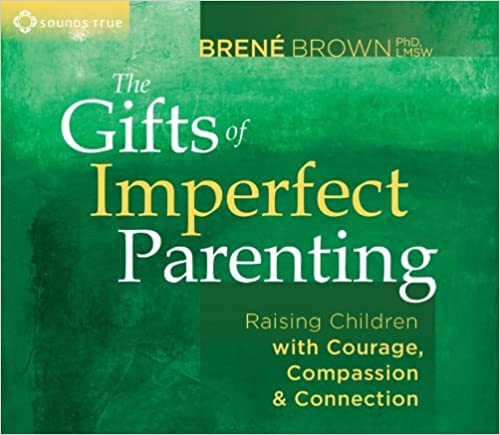 image for The Gifts of Imperfect Parenting: Raising Children with Courage, Compassion, and Connection