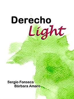 Derecho Light: Una guía para entender el derecho de [Fonseca, Sergio, Amaro, Bárbara]