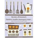 Recettes d'Entremets, Charlottes, Soufflés, Pannequets, Crêpes… (Les recettes d'Auguste Escoffier t. 28) (French Edition)