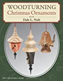 Woodturning Christmas Ornaments with Dale Nish, Dale L. Nish and Susan Hendrix, 1565237269