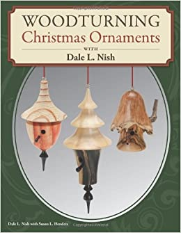 Woodturning Christmas Ornaments with Dale Nish: Amazon.co.uk: Dale ...