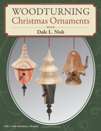Woodturning Christmas Ornaments with Dale L. Nish (Christmas Ornaments Ideas)