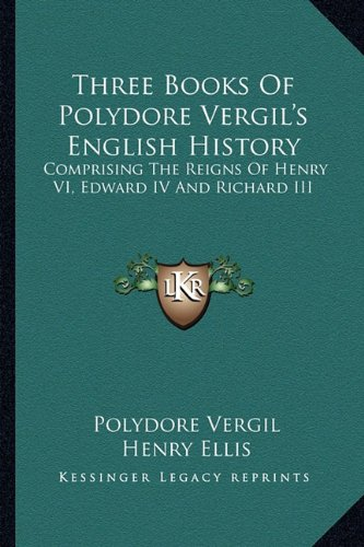 Three Books Of Polydore Vergil's English History: Comprising The Reigns Of Henry VI, Edward IV And Richard III PDF