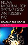 NCAA BASKETBALL TOP SYSTEMS FROM AN INDUSTRY PRO: BEATING THE ODDS1