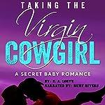 Taking the Virgin Cowgirl: A Secret Baby Romance | E. A. Louve