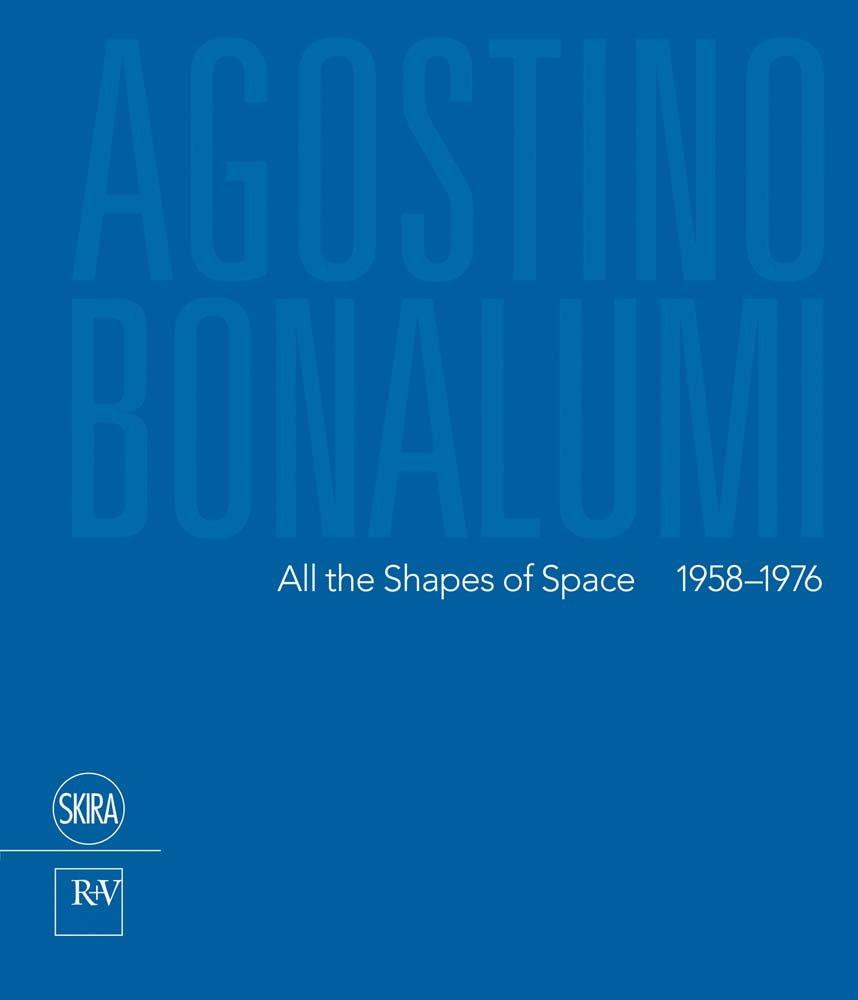 Agostino Bonalumi. All the shapes of space 1958-1976. Ediz italiana e inglese. Ediz. bilingue (Inglese) Copertina rigida – 6 nov 2013 F. Pola Skira 8857220834 Cataloghi di mostre