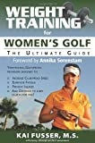 Weight Training for Women's Golf: The Ultimate Guide (Ultimate Guide to Weight Training: Golf)