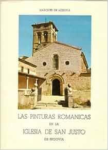 LAS PINTURAS ROMANICAS EN LA IGLESIA DE SAN JUSTO DE SEGOVIA.: Juan De