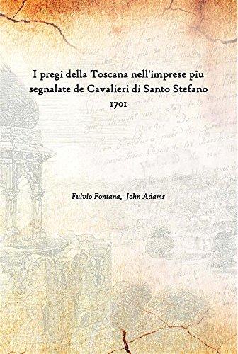 I pregi della Toscana nell'imprese piu segnalate de Cavalieri di Santo Stefano 1701 [Hardcover]