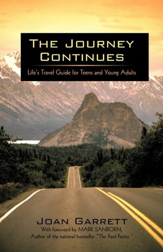 The Journey Continues: Life's Travel Guide for Teens and Young Adults