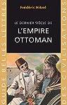 Le dernier siècle de l'empire Ottoman (1789-1923) par Hitzel