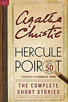 Hercule Poirot: The Complete Short Stories: A Hercule Poirot Collection with Foreword by Charles Todd (Hercule Poirot Mysteries) by [Christie, Agatha]