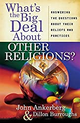 What's the Big Deal About Other Religions?: Answering the Questions About Their Beliefs and Practices