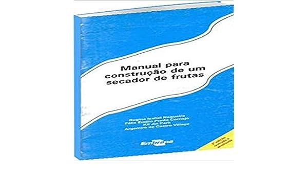Manual Para Construção de um Secador de Frutas: Regina Isabel Nogueira Felix Emilio Prado Corenejo e Outros: 9788573831832: Amazon.com: Books