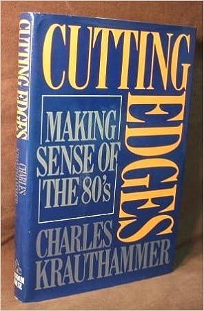Cutting edges: Making sense of the eighties: Charles Krauthammer