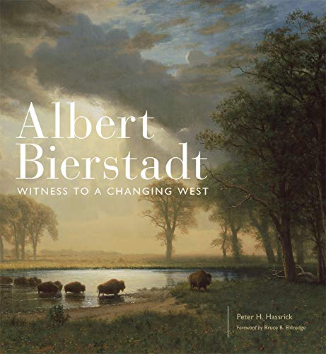 Albert Bierstadt: Witness to a Changing West (The Charles M. Russell Center Series on Art and Photography of the American West)