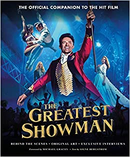 The Greatest Showman - The Official Companion To The Hit Film: Behind The Scenes. Original Art. Exclusive Interviews. por Signe Bergstrom