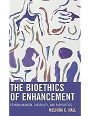 The Bioethics of Enhancement: Transhumanism, Disability, and Biopolitics