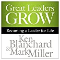 Great Leaders Grow: Becoming a Leader for Life Audiobook by Ken Blanchard, Mark Miller Narrated by Chris Patton