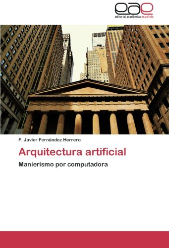 Descargar Libro Arquitectura Artificial: Manierismo Por Computadora F. Javier Fernández Herrero