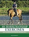 101 Horsemanship Exercises: Ideas for Improving Groundwork and Ridden Skills