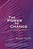 The Power to Change, Betty L. Smith, 0595463398