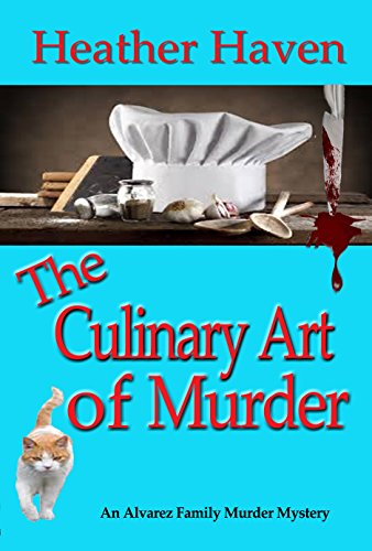 The Culinary Art of Murder (The Alvarez Family Murder Mysteries Book 6) by [Haven, Heather ]