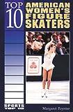 Top 10 American Women's Figure Skaters, Margaret Poynter, 0766010759