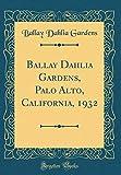 Amazon / Forgotten Books: Ballay Dahlia Gardens, Palo Alto, California, 1932 Classic Reprint (Ballay Dahlia Gardens)